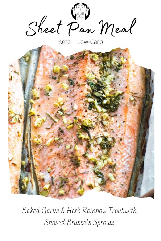 Easy one pan meal: Oven baked Garlic & Herb Rainbow Trout with Shaved Brussels Sprouts. Low-Carb, keto-friendly, Whole30, paleo, and gluten free. This recipe is simple, easy, and delicious with minimal cleanup. It's the perfect meal for seafood lovers and ready in less than 30 minutes!